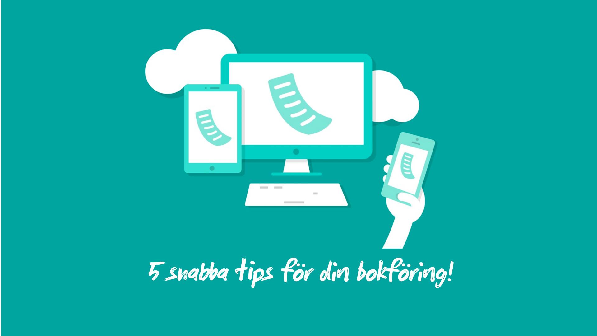 5 snabba tips för hur du kan förbättra din bokföring!